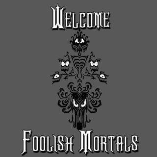 Welcome Foolish Mortals 1.jpg