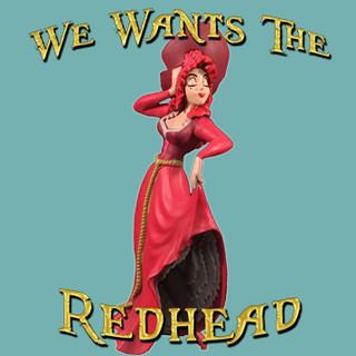 We Wants The Redhead.jpg