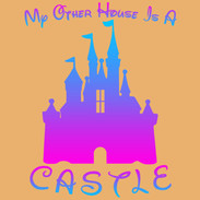 My Other House is a Castle.jpg