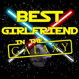 Best Girlfriend in the Galaxy.jpg