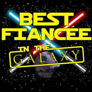 Best Fiancee in the Galaxy.jpg
