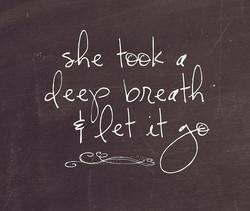 Took breath let it go