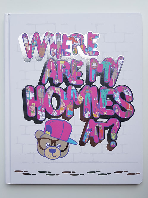WHERE ARE MY HOMIES AT?