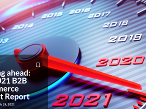 Looking ahead: The 2021 B2B Ecommerce Market Report.