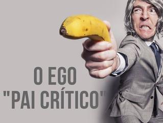"""O Ego """"Pai Crítico"""""""