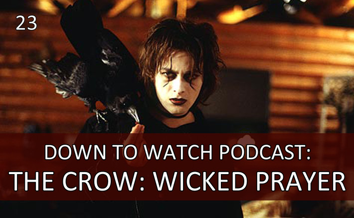 Episode 23: The Crow: Wicked Prayer