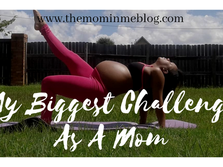 My Biggest Challenges As A Mom