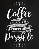 Coffee Makes Everything Possible JPG