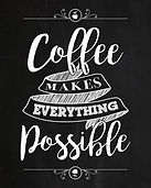 CoffeeMakesEverythingPossible.jpg
