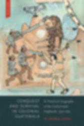 Conquest and Survival in Colonial Guatemala, Fourth Edition A Historical Geography of the Cuchumatán Highlands, 1500-1821