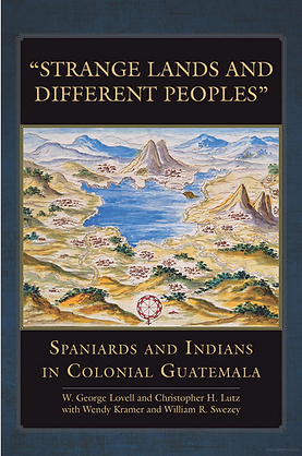 """Strange Lands and Different Peoples"": Spaniards and Indians in Colonial Guatemala."