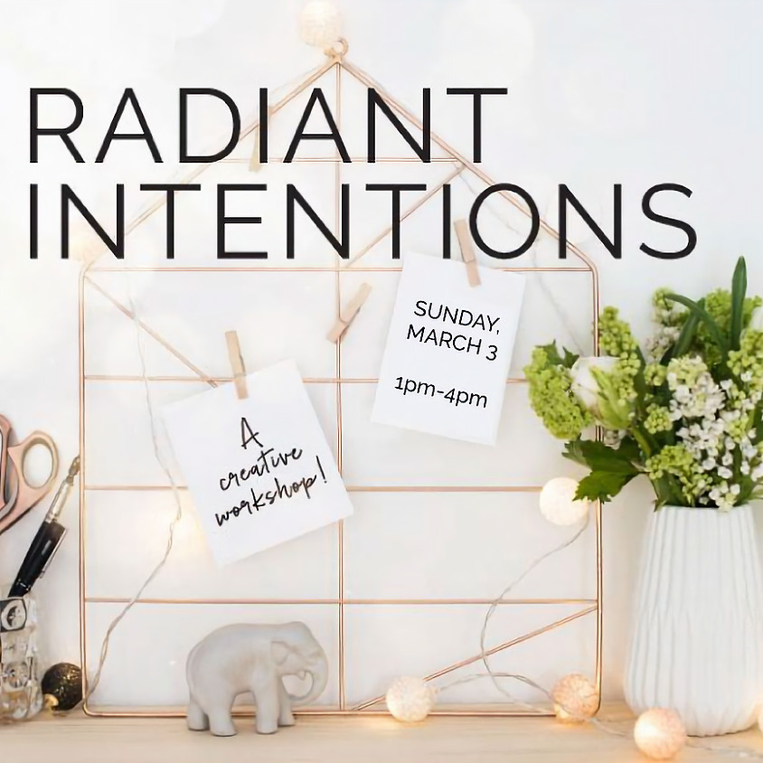 Radiant Intentions: A Creative Workshop