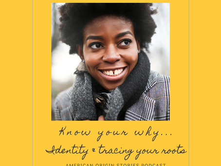 EP 1: Know Your Why: Identity & Tracing Your Roots
