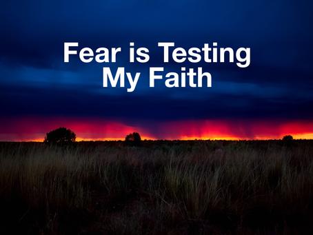 Fear is Testing My Faith