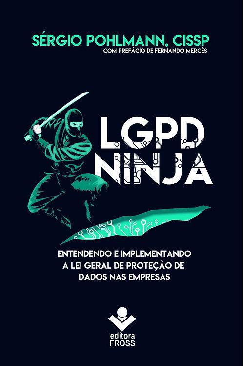 LGPD Ninja - Entendendo e implementando a Lei Geral de Proteção de Dados...
