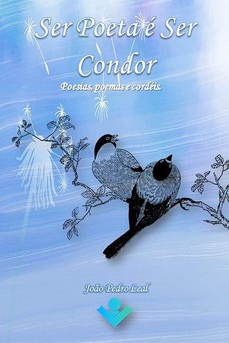 Ser Poeta é ser Condor -   Poesias, Poemas e cordéis