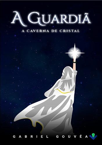 A Guardiã - A Caverna de Cristal