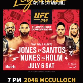 UFC 239 Sat. July 6th at Legendz