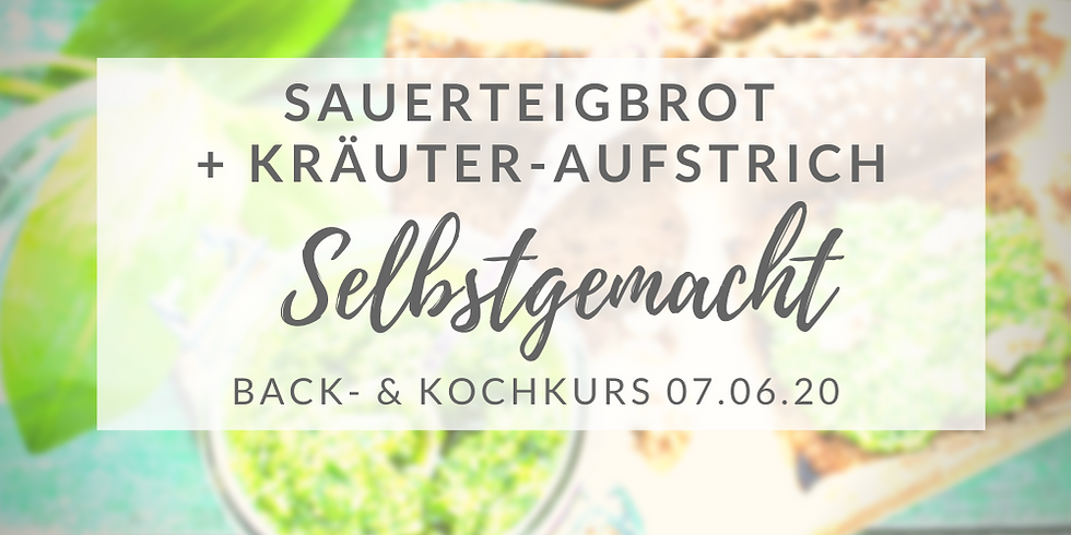 Sauerteigbrot-Backkurs + Kräutersammeln + Kräuteraufstriche  (7.Juni 20)