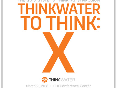 2018 Systems Thinking Symposium. ThinkWater to Think: X