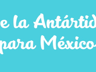 De la Antártida para México