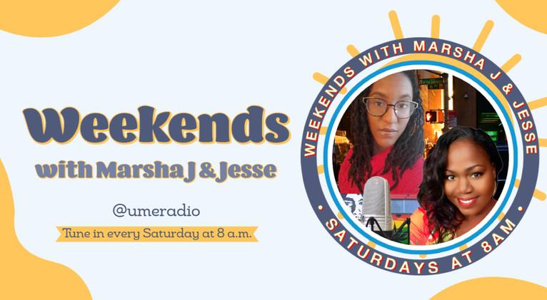 Weekends with Marsha J & Jesse