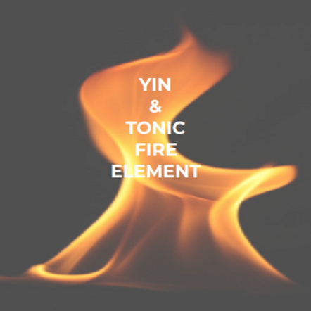 YIN & TONIC FIRE ELEMENT PRACTICE