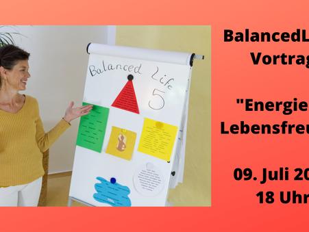 Vortrag | BalancedLife 5 | Energie & Lebensfreude | Freitag, 09. Juli 2021, 18.00 - 19.30 Uhr