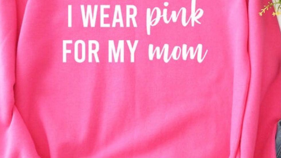 iWear Pink for my mom sweatshirt