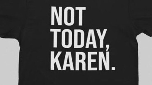 Not today Care Karen