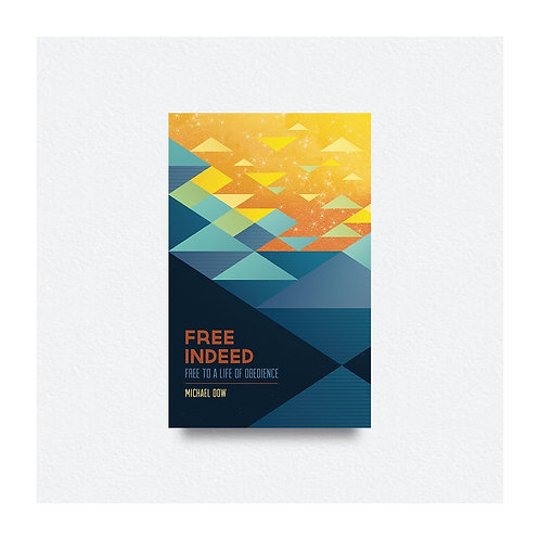 Free Indeed by Michael Dow