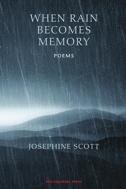 When Rain Becomes Memory   Josephine Scott