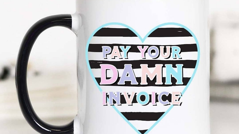 """Pay Your Damn Invoice"" 11oz Mug"