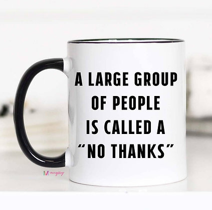 """A Large Group of People is called a No Thanks"" 11oz Mug"