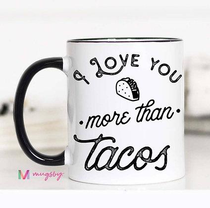 """""""I Love You More Than Tacos"""" 11oz Mug"""