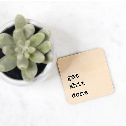 """""""get shit done"""" Wooden Magnet"""