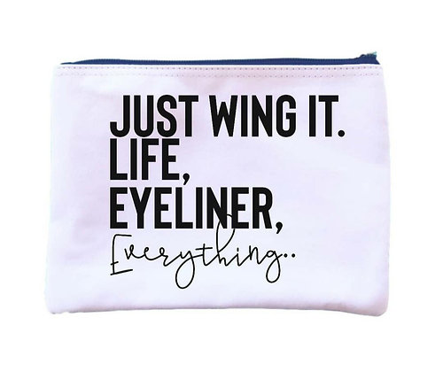 """""""Just Wing It. Life, Eyeliner, Everything.."""" Universal Zipper Pouch"""