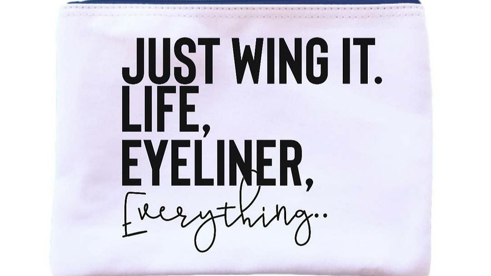 """Just Wing It. Life, Eyeliner, Everything.."" Universal Zipper Pouch"