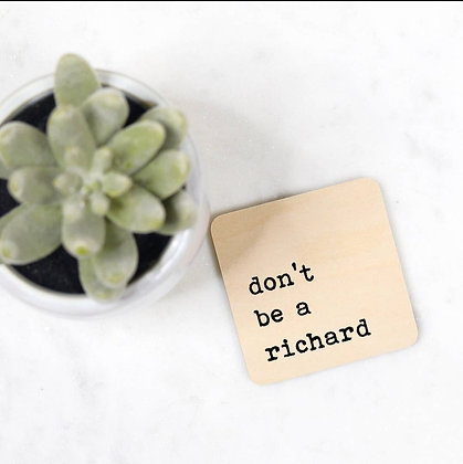 """""""don't be a richard"""" Wooden Magnet"""