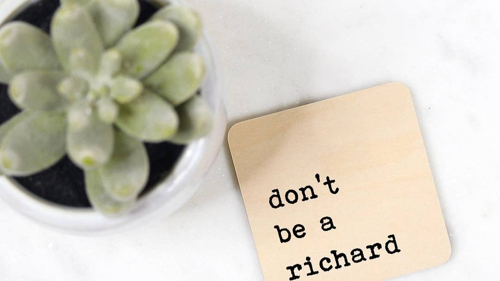 """don't be a richard"" Wooden Magnet"