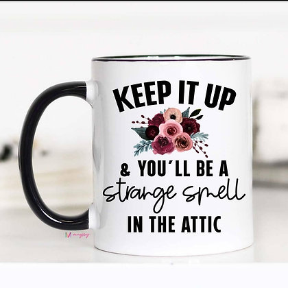 """""""Keep it up and you'll be a Strange Smell in the attic"""" 11oz Mug"""