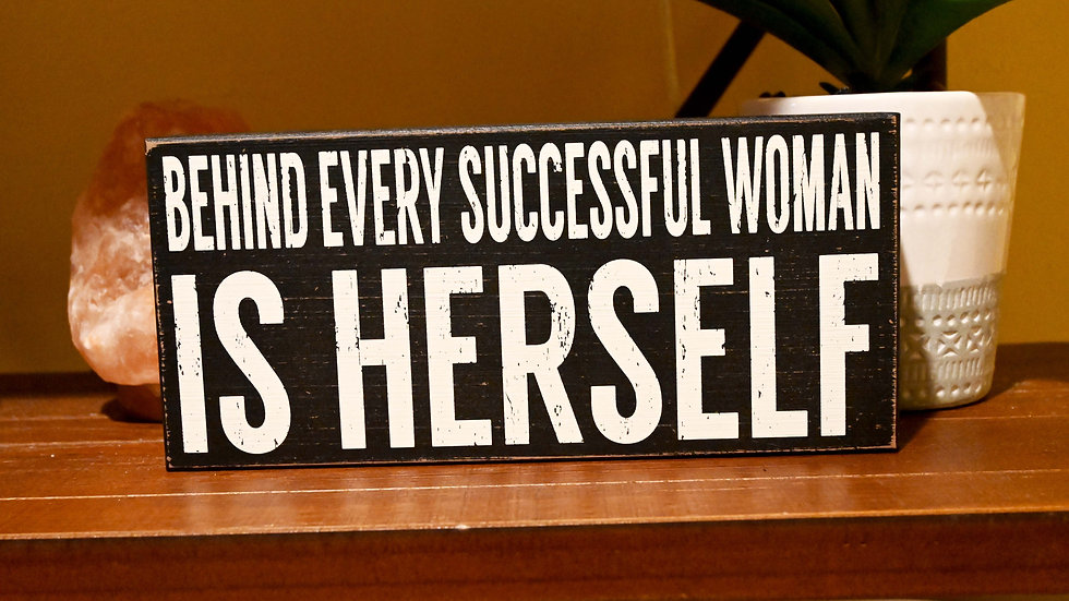 """""""Behind Every Successful Woman is Herself"""" Distressed Box Sign 5x11"""