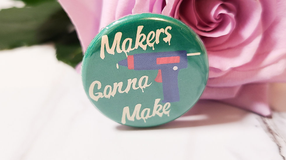 """""""Makers Gonna Make"""" Small Button"""