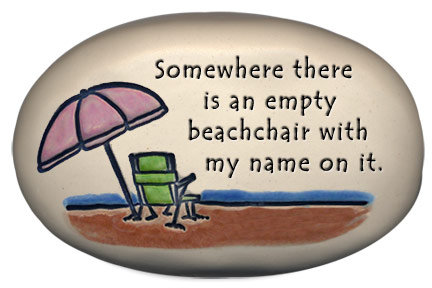 """3.5"""" x 5"""" x 1  """"Somewhere there is an empty beachchair with my name on it"""""""