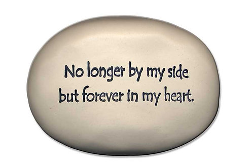"""3.5"""" x 5"""" x 1  """"No longer by my side but forever in my heart."""""""