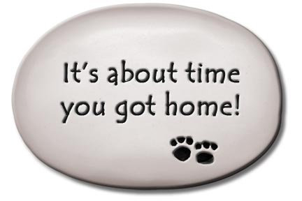 """3.5""""x5""""x1  """"It's about time you got home!"""""""