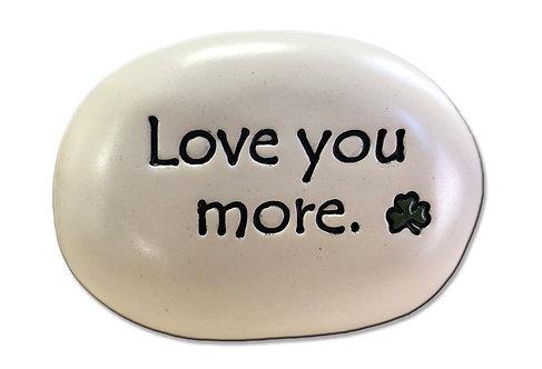 "3.5"" x 5"" x 1  ""Love you more"" Irish"