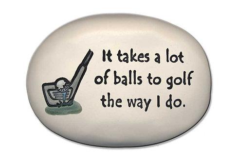 "3.5"" x 5"" x 1 ""It takes a lot of balls to golf the way I do."