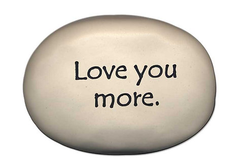 """3.5"""" x 5"""" x 1  """"Love you more."""""""