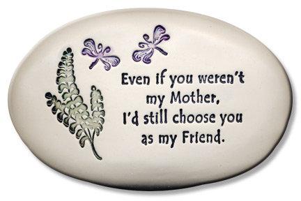 "3.5"" x 5"" x 1""Even if you weren't my Mother, I'd still choose you as my Friend."""